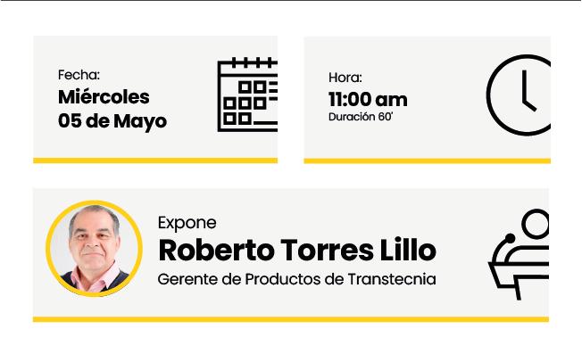 Miércoles 05 de Mayo a las 11:00am Expone Roberto Torres Lillo, Gerente de Productos de Transtecnia